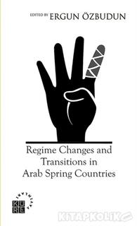 Küre Yayınları - Regime Changes and Transitions in Arab Spring Countries